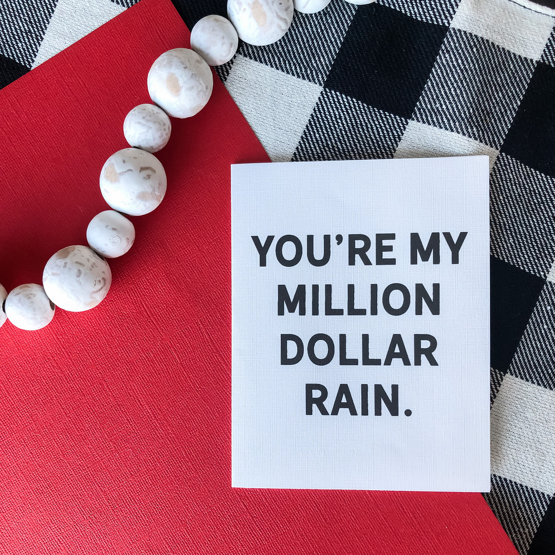 You're my million dollar rain
