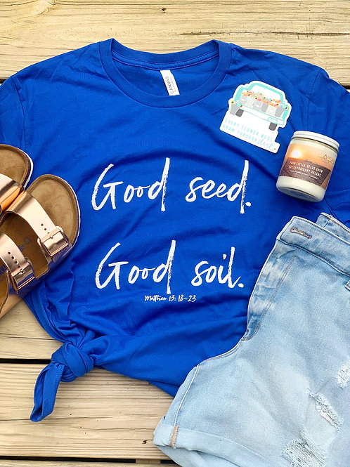 Good seed. Good soil. Graphic T