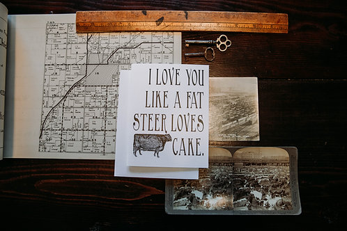 I Love You Like a Fat Steer Loves Cake