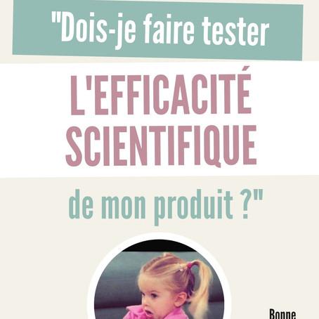 Dois-je faire tester l'efficacité scientifique de mon produit ?