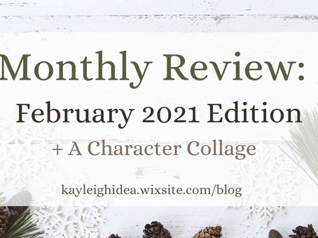 Monthly Review: February 2021 Edition + A Character Collage