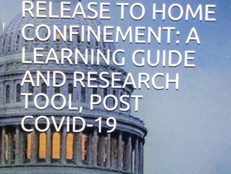 THE FIRST STEP ACT OF 2018 COMPASSIONATE RELEASE TO HOME CONFINEMENT:  A LEARNING GUIDE AND RESEARCH