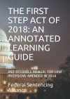 THE FIRST STEP ACT OF 2018: AN ANNOTATED LEARNING GUIDE AND RESOURCE MANUAL