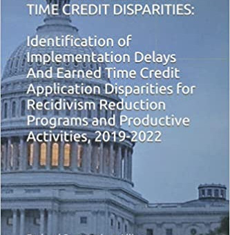 First Step Act & BOP Early Release Earned Time Credit Disparities: ... Delays, 2019-2022
