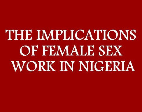 AN X-RAY: THE IMPLICATIONS OF FEMALE SEX WORK IN NIGERIA