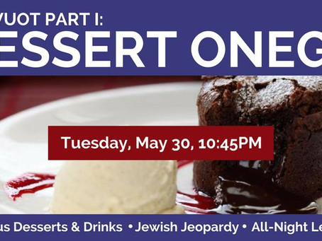 Shavuot Part I: Dessert Oneg & All Night Learning