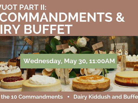 Shavuot Part II: 10 Commandments and Dairy Buffet