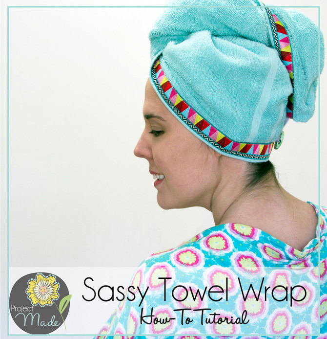 Project Made: Sassy Towel Wrap Tutorial (RAOK for Mom or Sister)