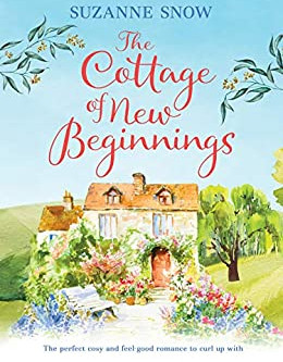 The Cottage of New Beginnings by Suzanne Snow