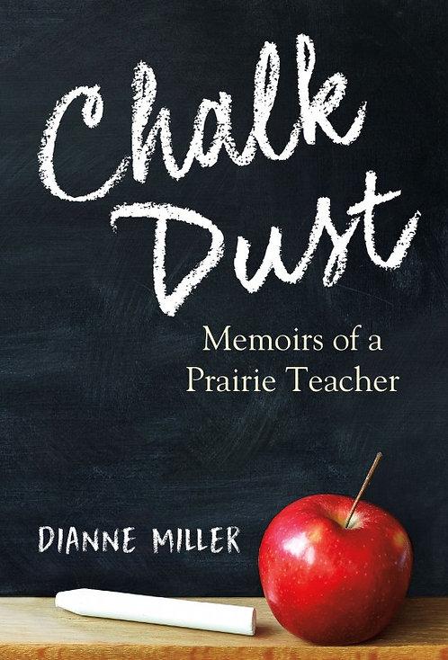 CHALK DUST: MEMOIRS OF A PRAIRIE TEACHER by Dianne Miller