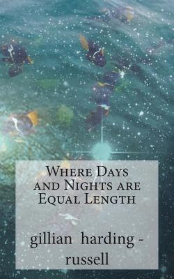 WHERE DAYS & NIGHTS ARE EQUAL LENGTH by Gillian Harding-Russell