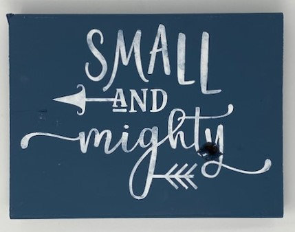 SMALL & MIGHTY SIGN by Dusty Road Designs