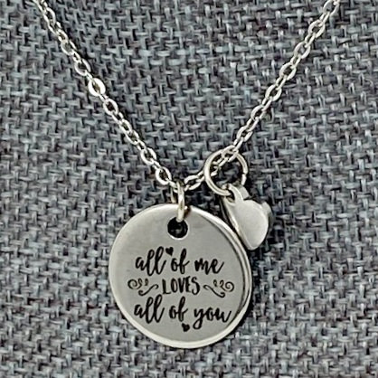 ALL OF ME LOVES ALL OF YOU NECKLACE by Corso Custom Jewelry