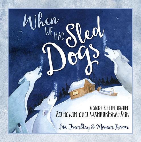 WHEN WE HAD SLED DOGS by Ida Tremblay & Miriam Körner