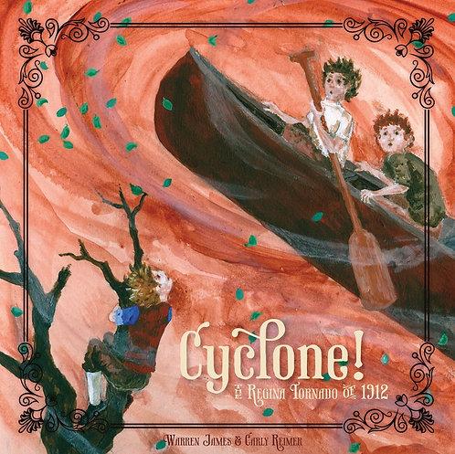 CYCLONE!: THE REGINA TORNADO OF 1912 by Warren James
