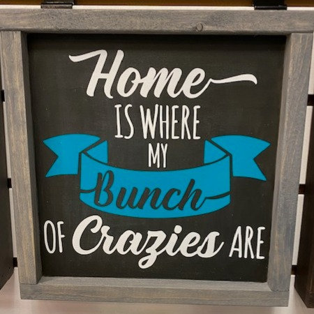 HOME WHERE CRAZIES ARE SIGN 8X8