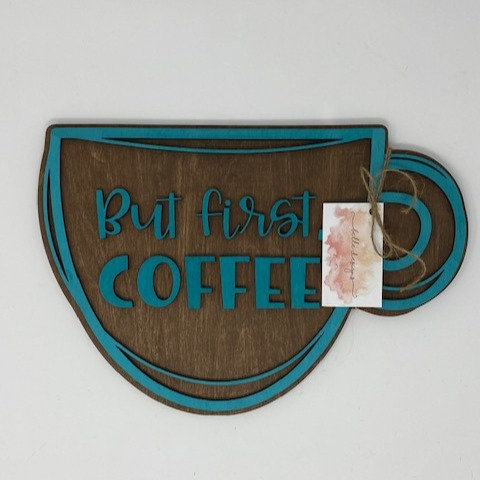 BUT FIRST COFFEE SIGN by Belle Designs