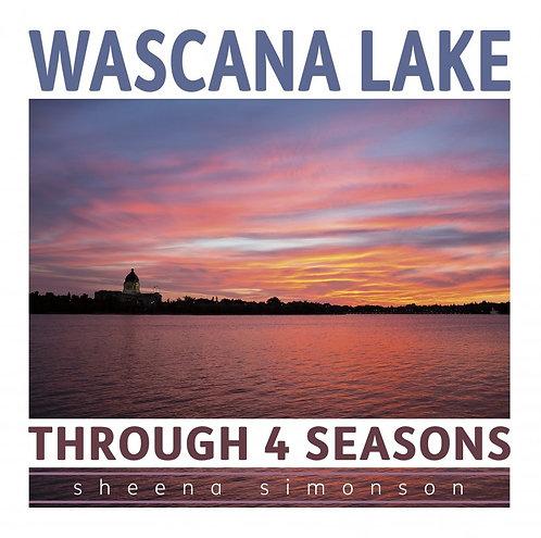 WASCANA LAKE THROUGH 4 SEASONS by Sheena Simonson