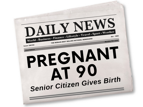 PREGNANT AT 90; SENIOR CITIZEN GIVES BIRTH!