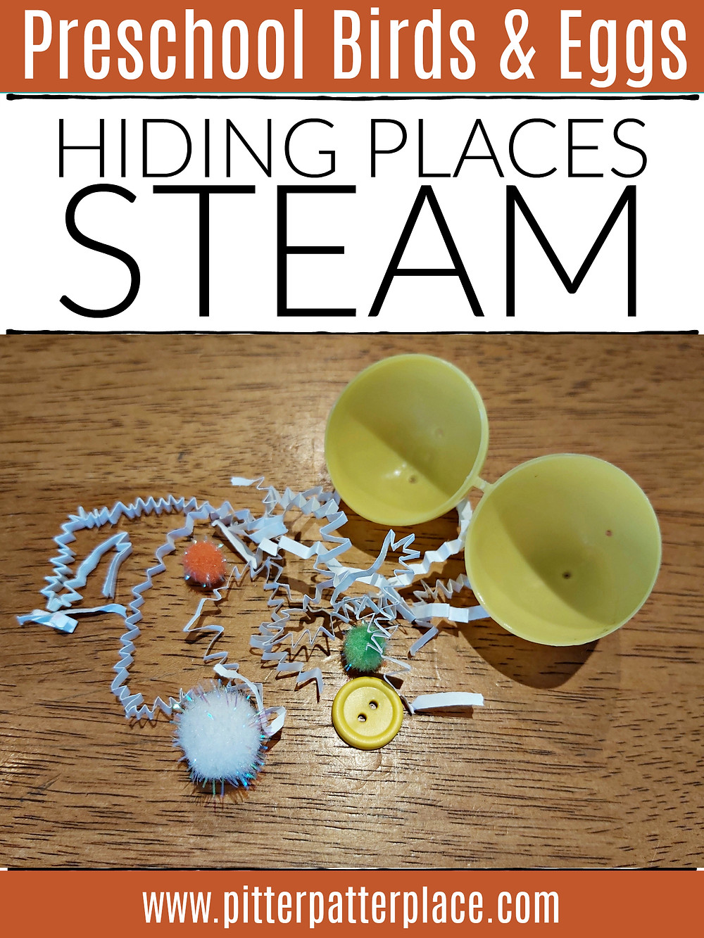 plastic Easter egg with pompoms, shredded paper, and buttons spilling out with text that reads: Preschool Birds & Eggs Hiding Places STEAM