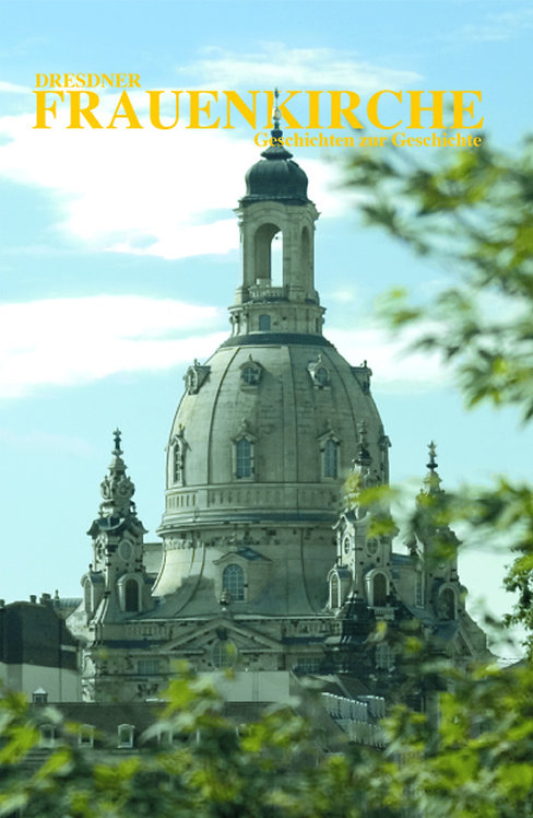 Dresdner Frauenkirche – Geschichten zur Geschichte