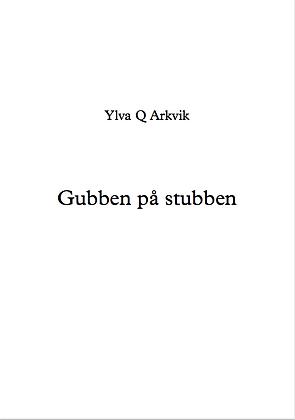 Ylva Q Arkvik: Gubben på stubben