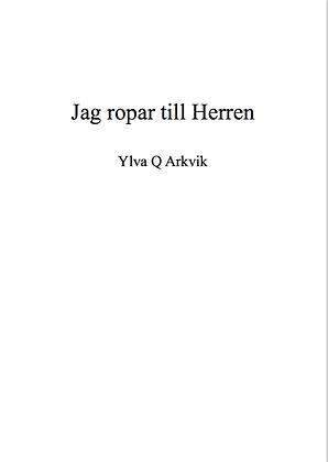 Ylva Q Arkvik: Jag ropar till Herren