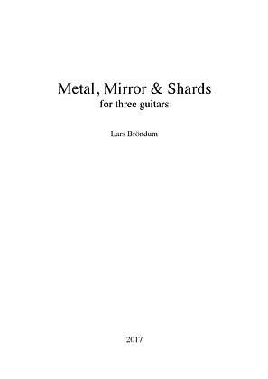 Lars Bröndum - Metal, Mirror & Shards for Three Guitars