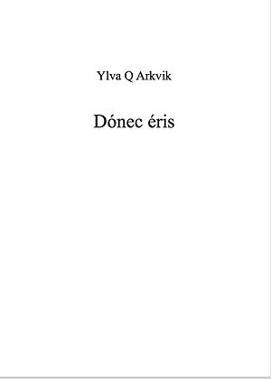 Ylva Q Arkvik: Dónec éris