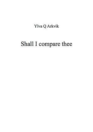 YLVA Q ARKVIK: Shall I compare thee