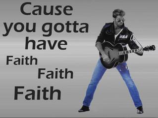 Gotta Have Faith Faith Faith