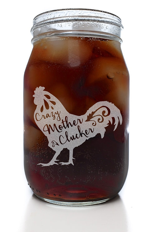 Crazy Mother Clucker Mason Jar