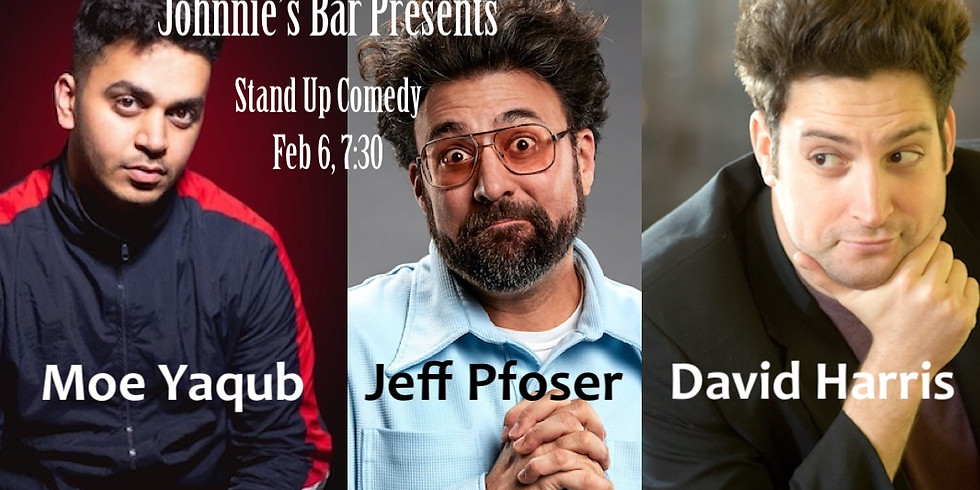 Stand Up Comedy: Moe Yaqub, Jeff Pfoser, David Harris