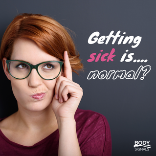 Getting sick is…normal?