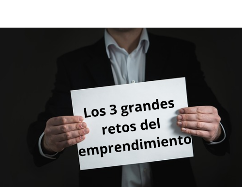 Los 3 grandes retos del emprendimiento