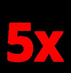 five times (5x)