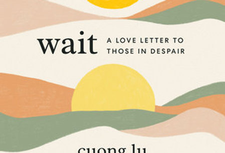 Wait: A Love Letter for Those in Despair