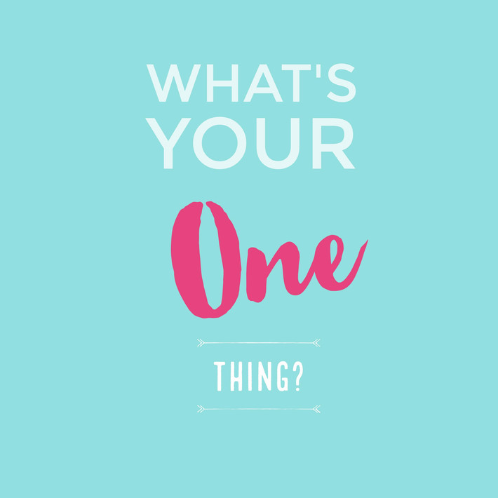 "What's Your ""One Thing""?"