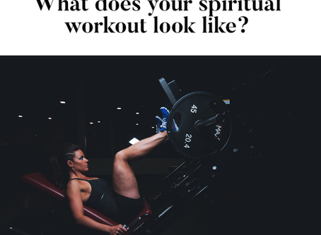 What does your spirital workout look like?