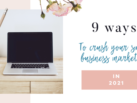 9 ways to crush your small business marketing in 2021