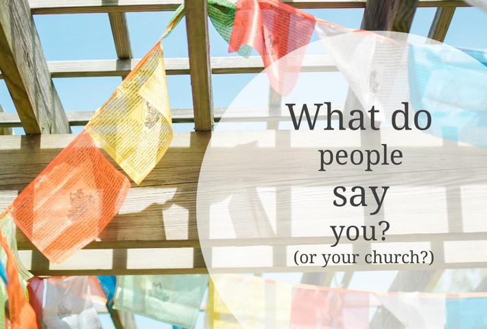 What do people say about you? (or your church?)