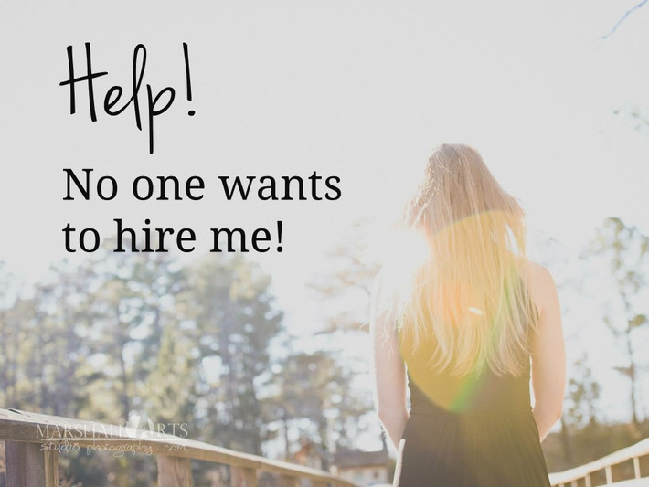 Help! No one wants to hire me!