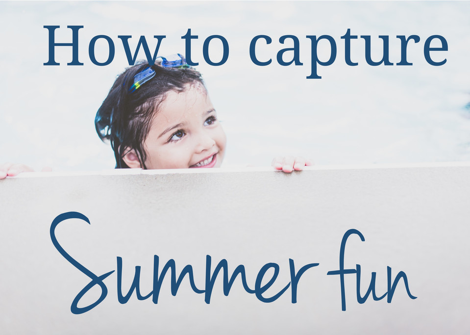 How to Capture Summer Fun