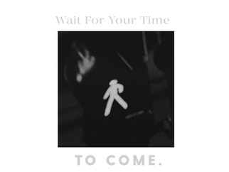 Wait for your turn to come
