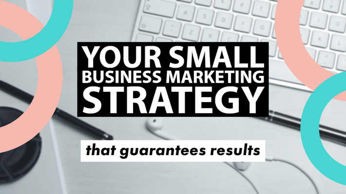 Your Small Business Marketing Strategy that Guarantees Results