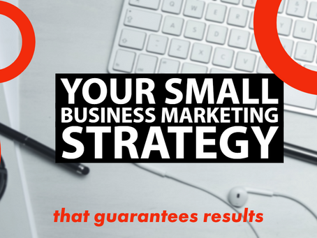 Your Small Business Marketing Strategy - that guarantees results