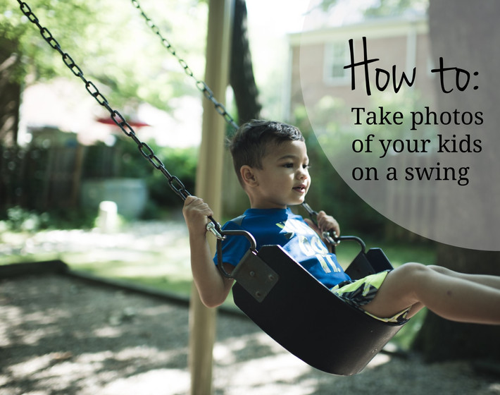 How to take photos of your kids on swings!
