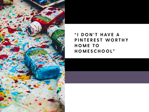 """""""I don't have a Pinterest worthy home to homeschool"""""""