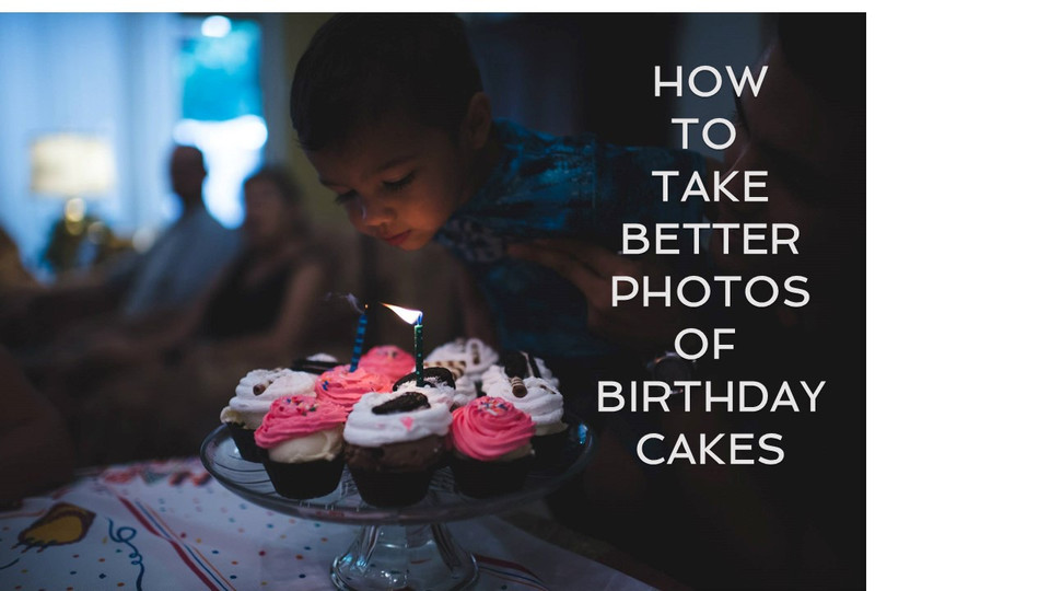 Learn to Take Better Birthday Cake Photos