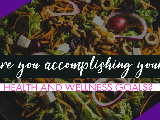 Are You Accomplishing Your Health and Wellness Goals?